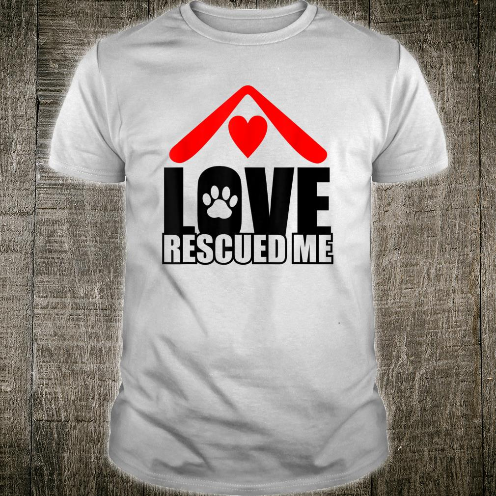 Love Rescued Me For Rescue Moms Shirt