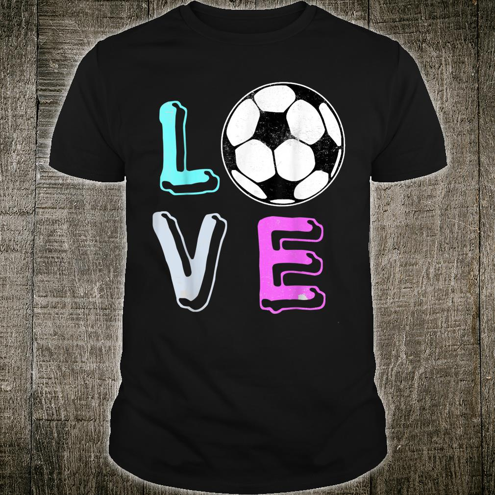 Love Soccer Ball Game Team Sports Girls Idea Shirt