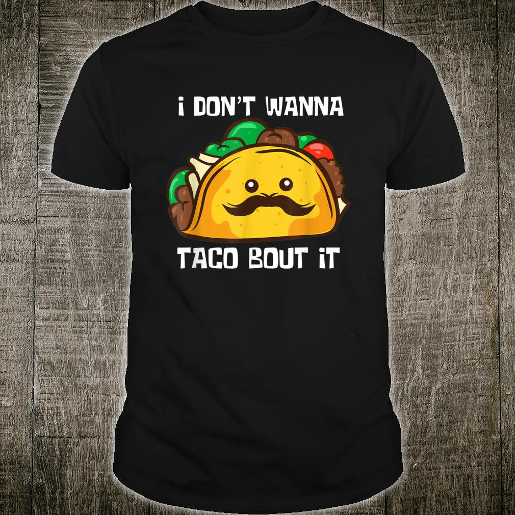Lustiges Tacos I Don't Wanna Taco Bout It Shirt