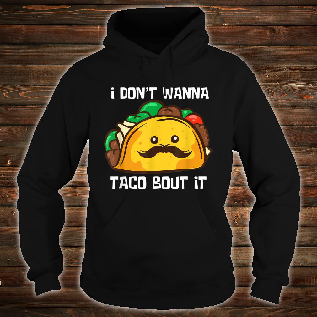 Lustiges Tacos I Don't Wanna Taco Bout It Shirt hoodie