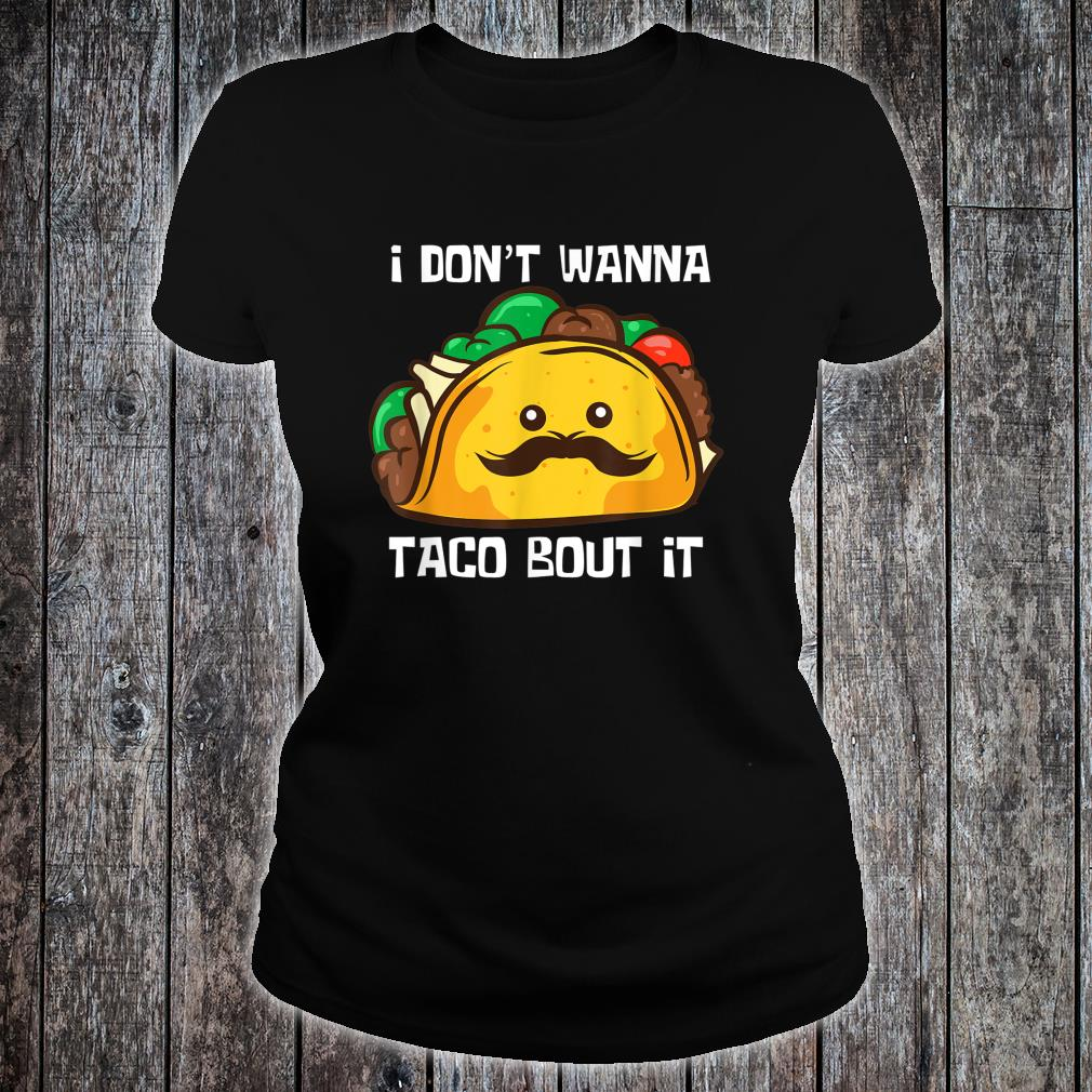 Lustiges Tacos I Don't Wanna Taco Bout It Shirt ladies tee