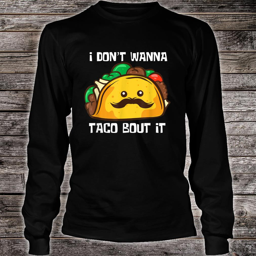 Lustiges Tacos I Don't Wanna Taco Bout It Shirt long sleeved