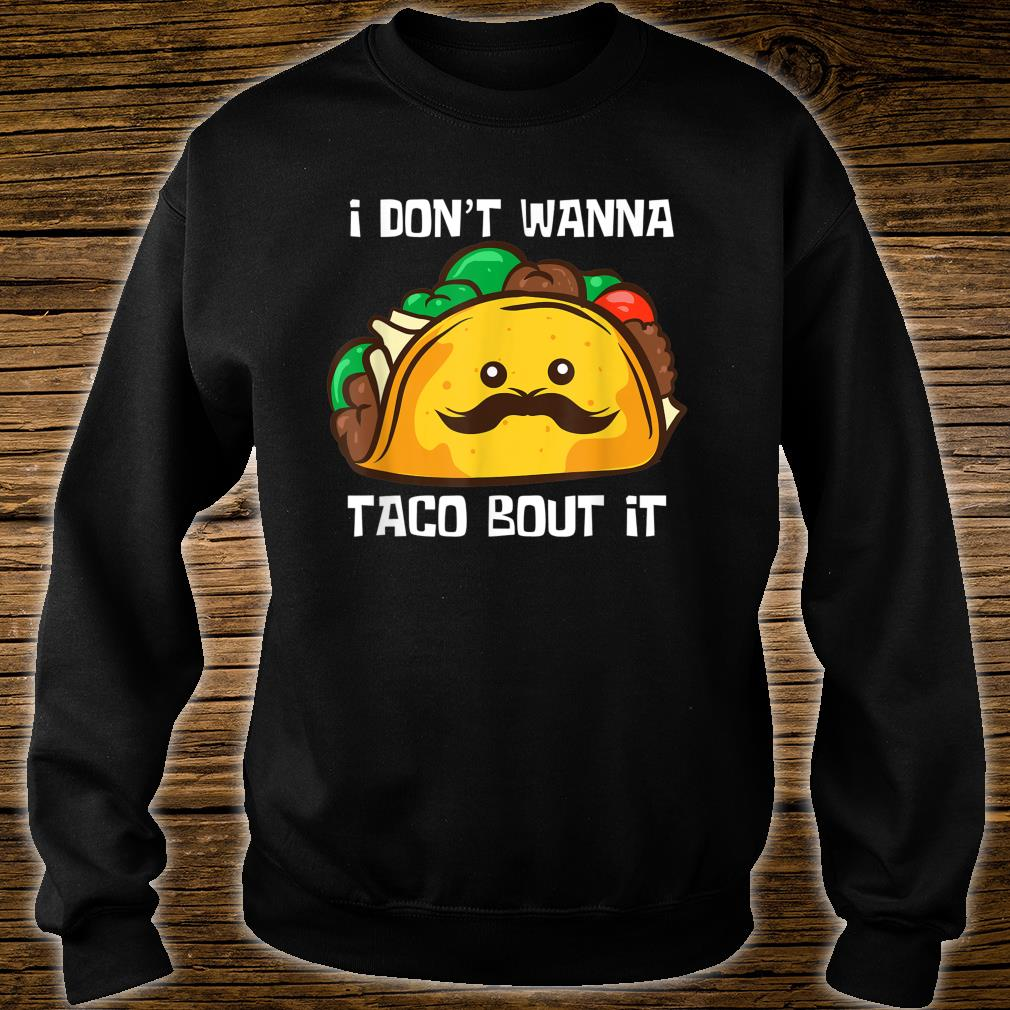 Lustiges Tacos I Don't Wanna Taco Bout It Shirt sweater