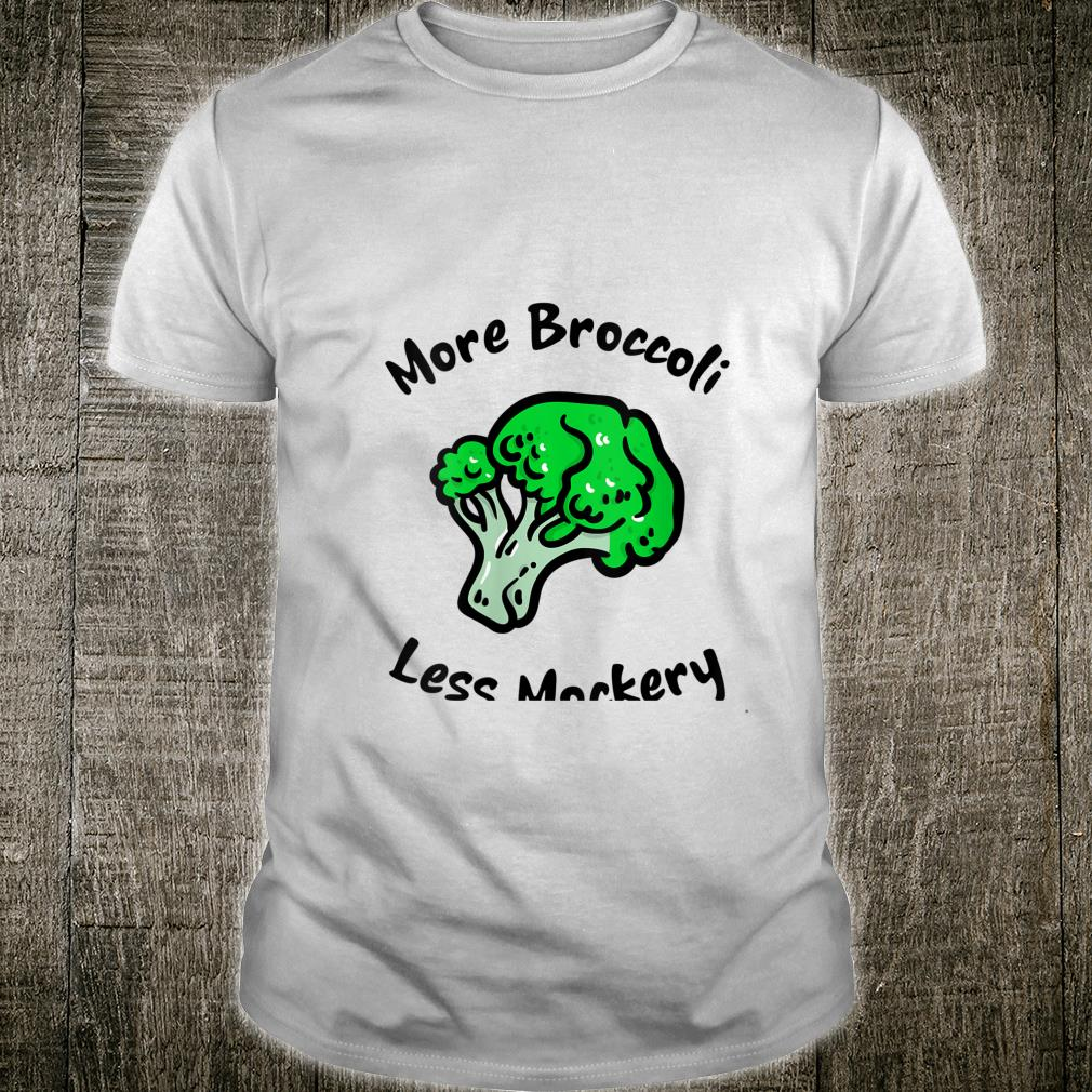 More Broccoli Less Mockery for Vegetarian Vegan Foods Shirt