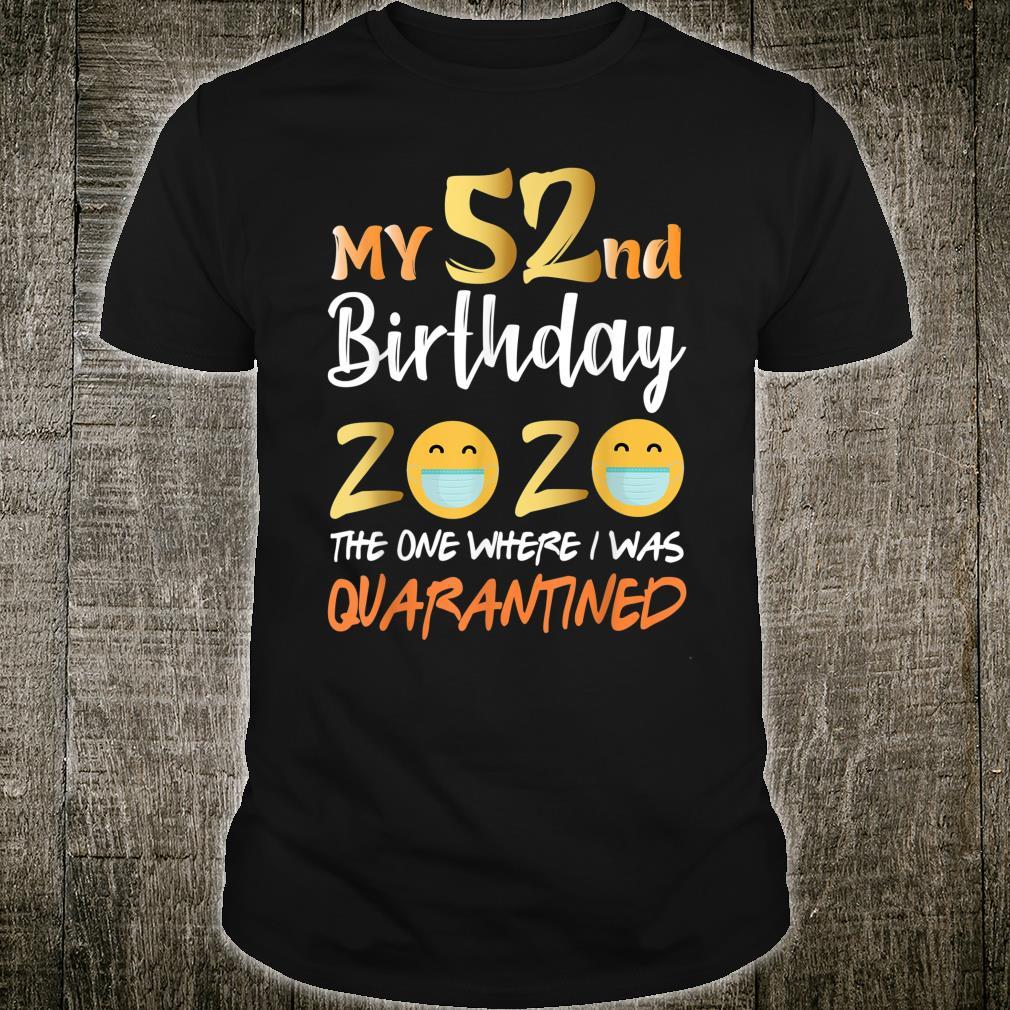 My 52nd Birthday the One Where I Was Quarantined 2020 Shirt