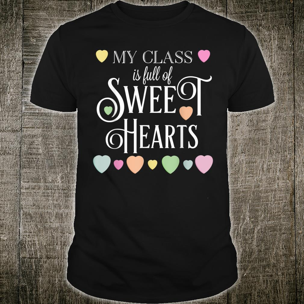 My Class Full for Sweethearts Teacher Valentine Shirt