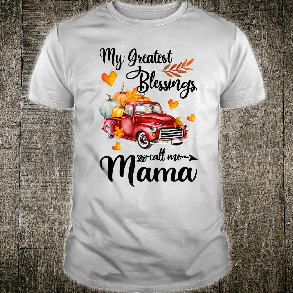 My Greatest Blessings Call Me Mama Pumpkin Truck Shirt