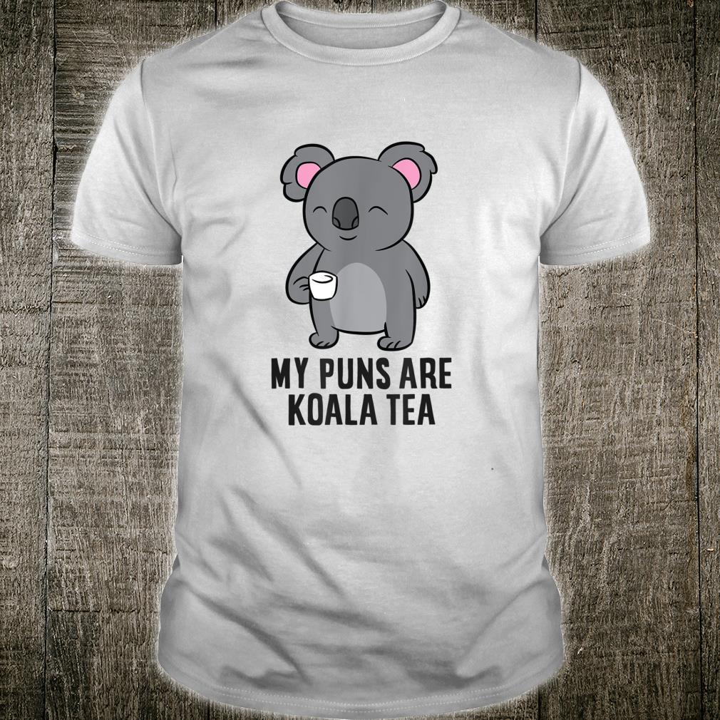 My Puns Are Koala Tea Animal Puns Love Koalas Shirt
