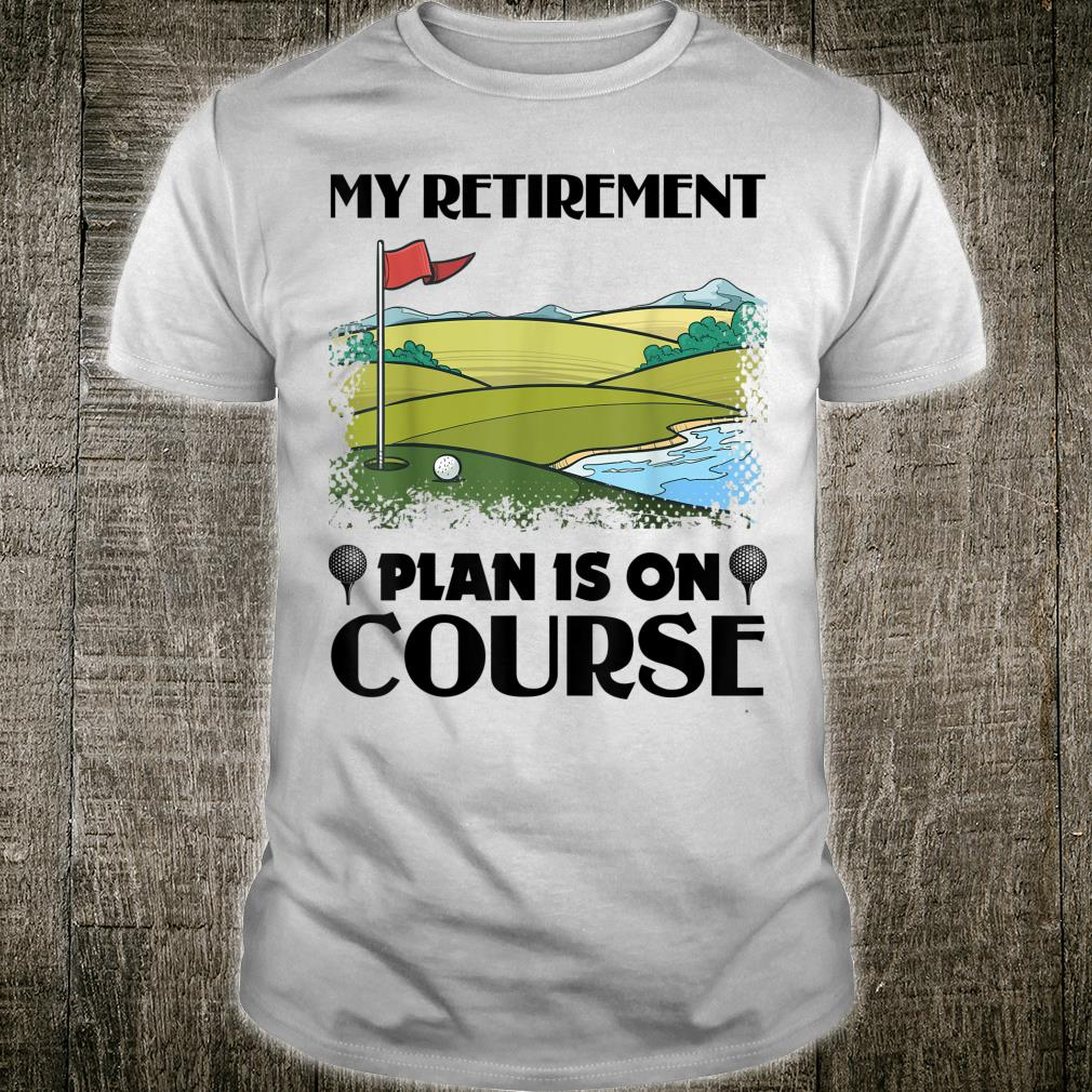 My Retirement Plan Is On Course Golf Golfer Shirt