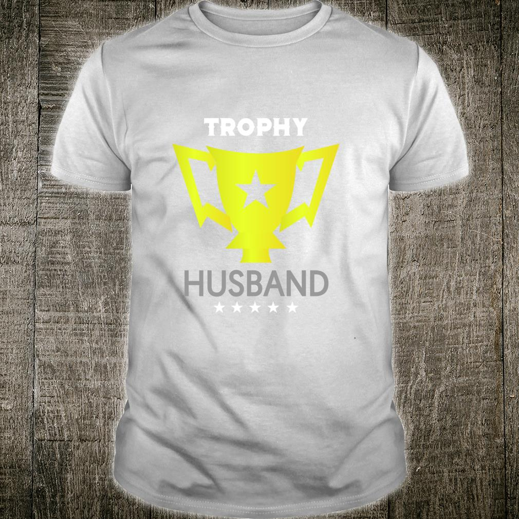 My Trophy for Husband Shirt