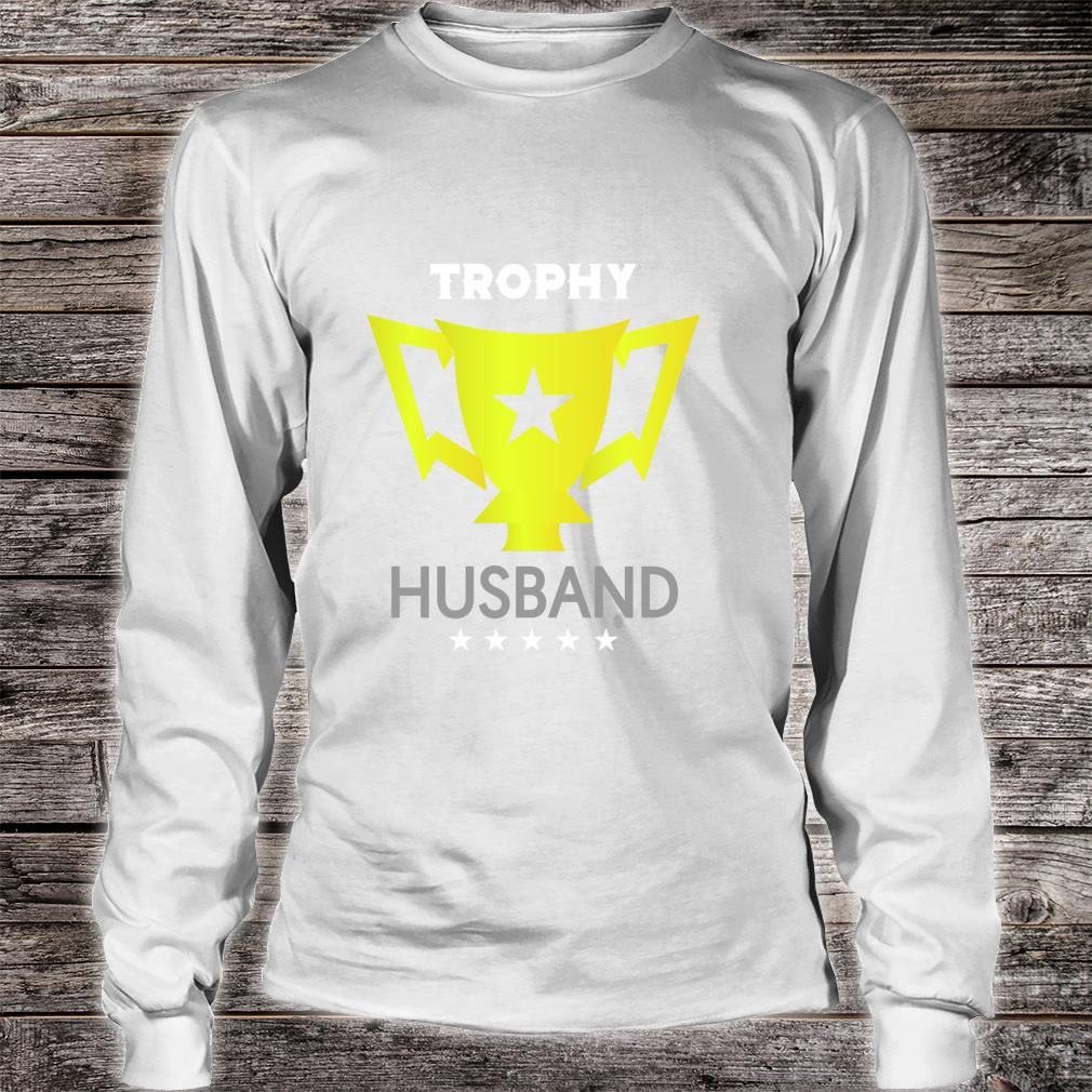 My Trophy for Husband Shirt long sleeved