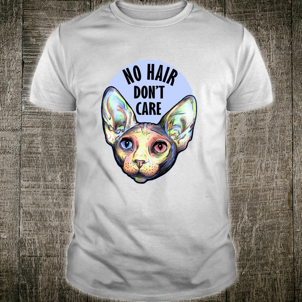 NO HAIR DON'T CARE SPHYNX CATS Shirt