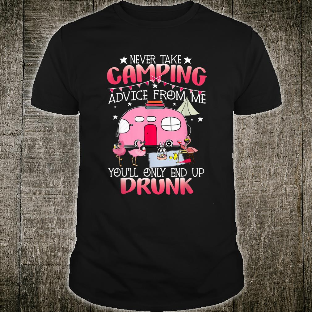 Never Take Camping Advice From Me Cute Flamingo Drunk Shirt