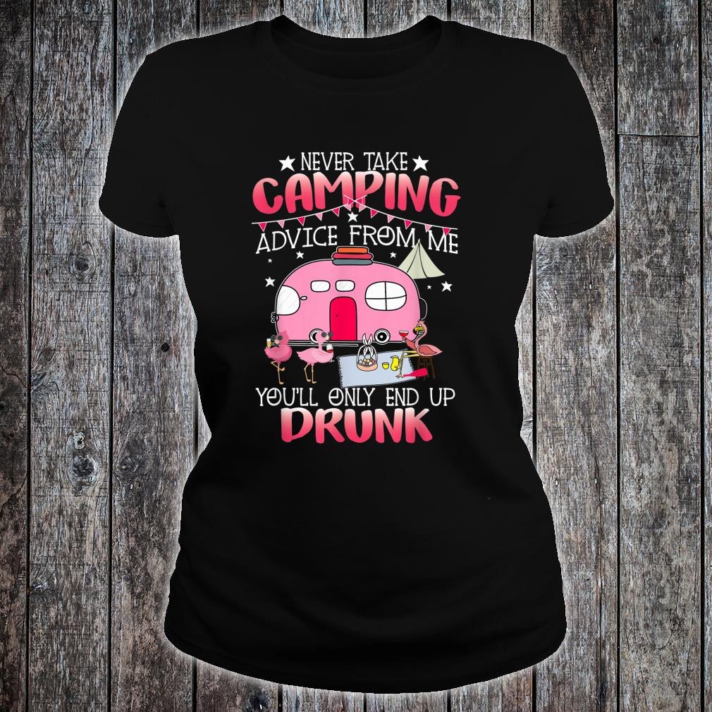 Never Take Camping Advice From Me Cute Flamingo Drunk Shirt ladies tee