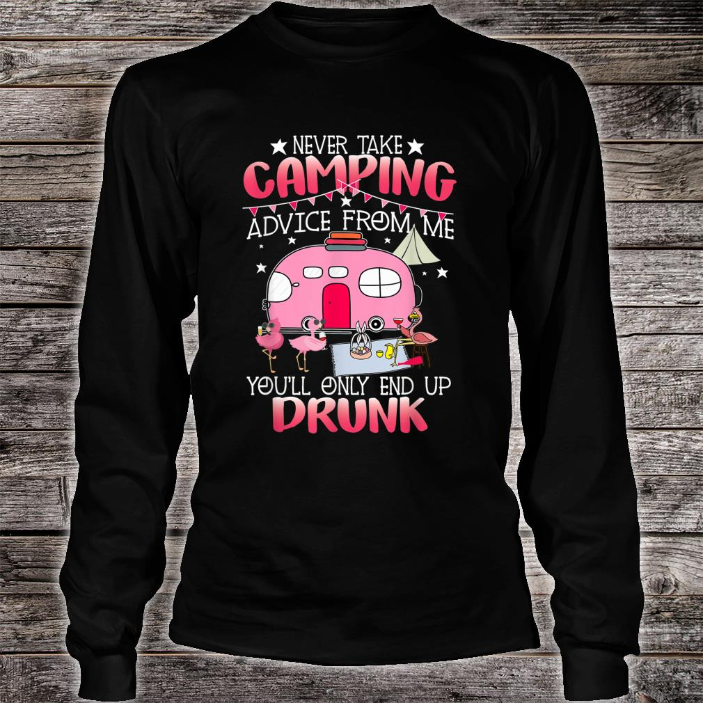 Never Take Camping Advice From Me Cute Flamingo Drunk Shirt long sleeved