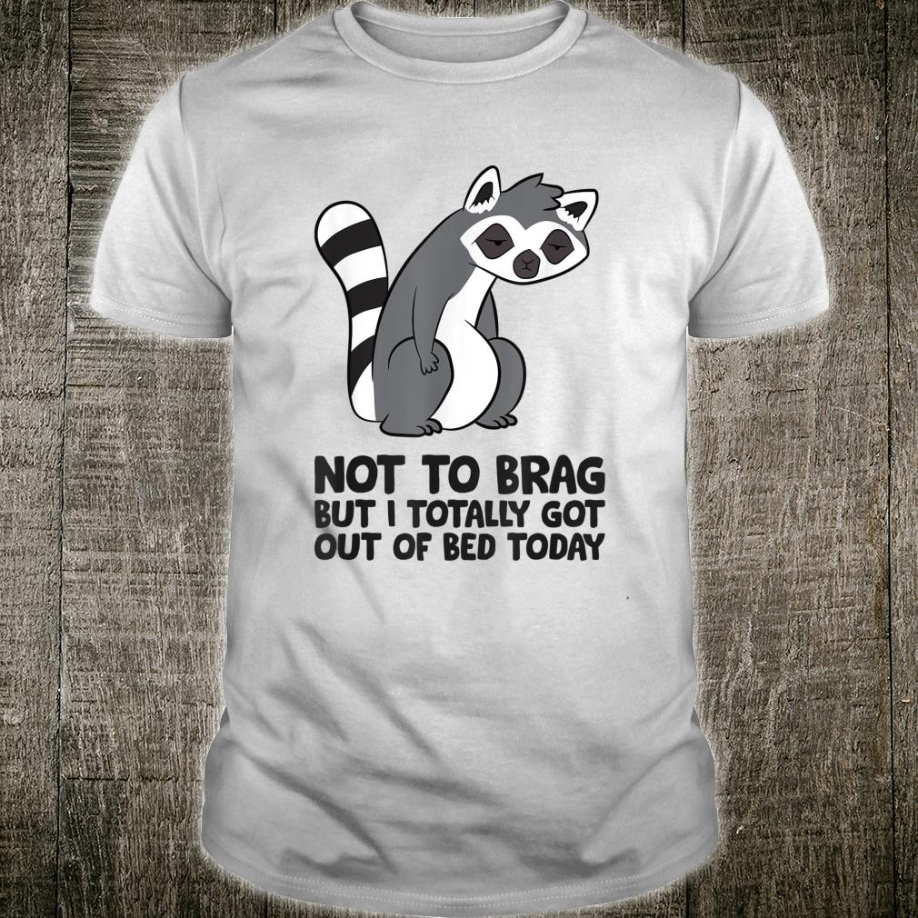 Not To Brag But I Totally Got Out Of Bed Today Lemur Shirt