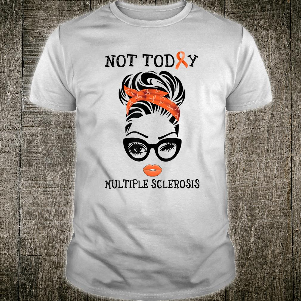 Not today Multiple Sclerosis Awareness Shirt