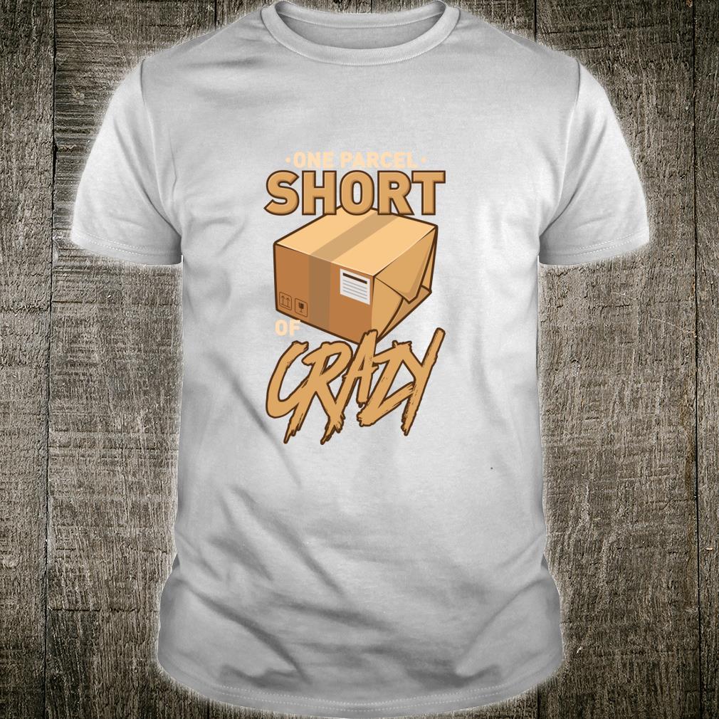 One Parcel Short Of Crazy For Postal Worker Shirt