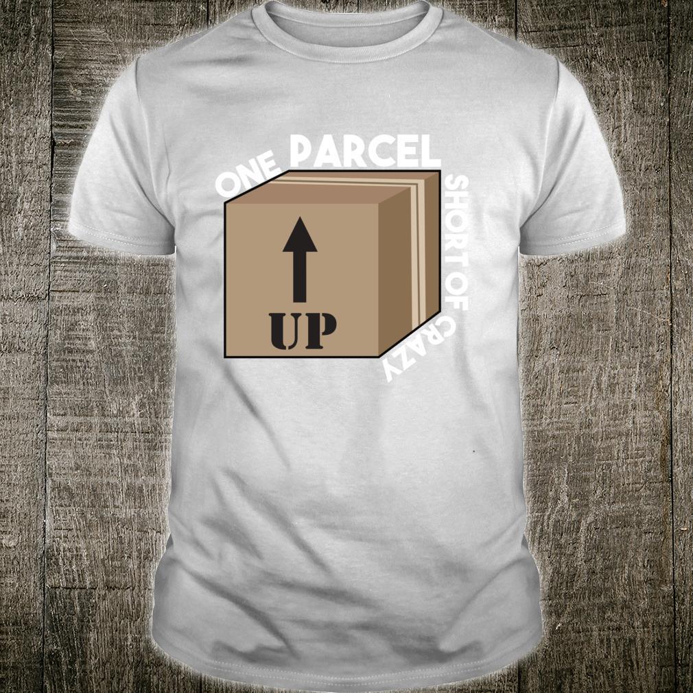 One Parcel Short Of Crazy Postal Worker Shirt