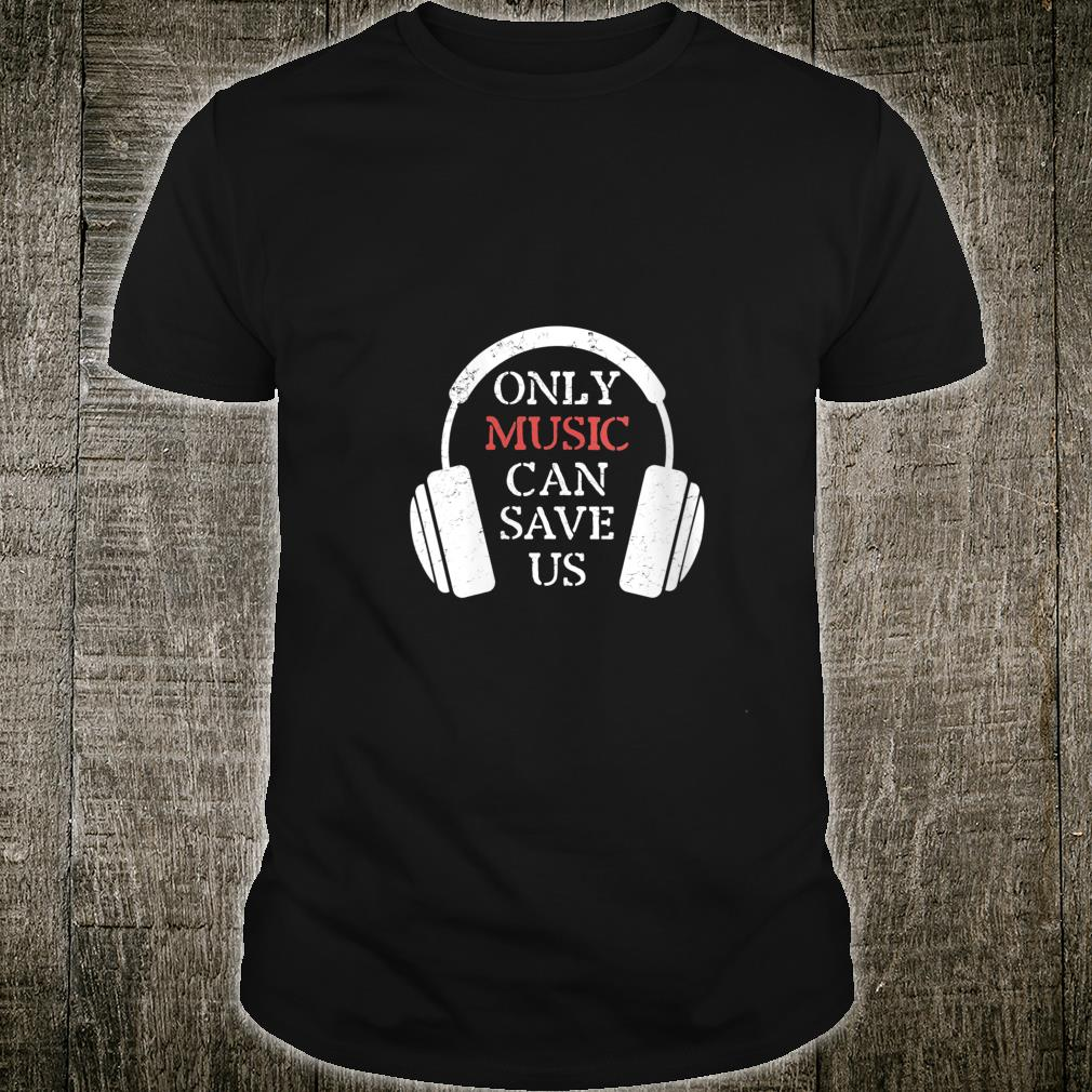 Only Music Can Save Us Musician Grunge Shirt