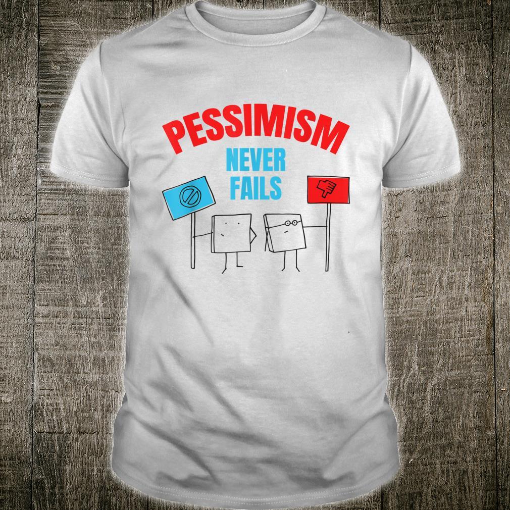 Pessimism Never Fails Shirt