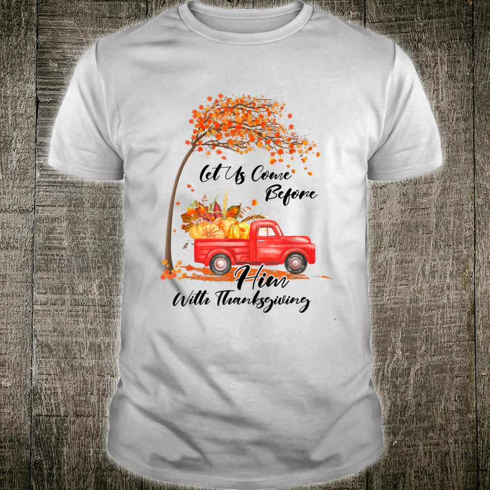 Ph Let Us Come Before Him with Thanksgiving Costume Fall Shirt
