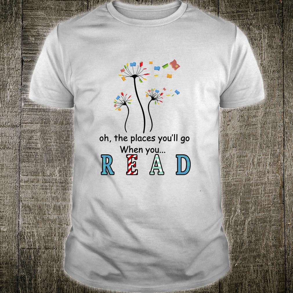 Places you'll go when you read,Dandelion Book flower Shirt