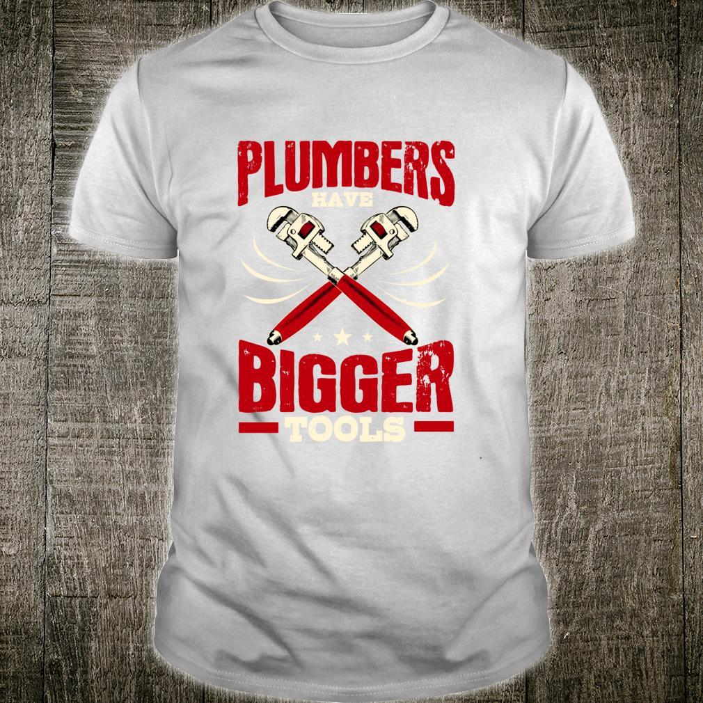 Plumber Plumbing Piperfitter Have Bigger Tools Shirt