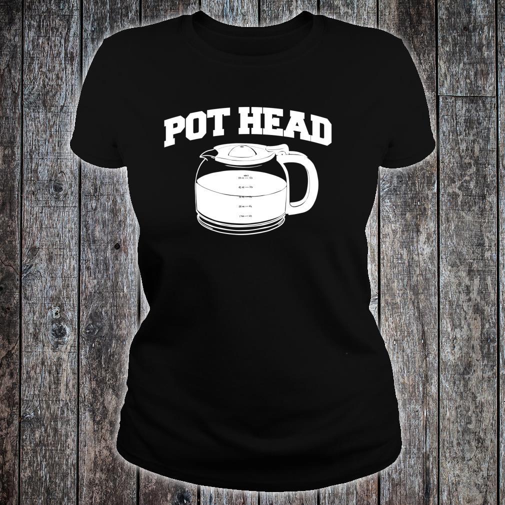 Pothead Coffee Pot Coffees Shirt ladies tee