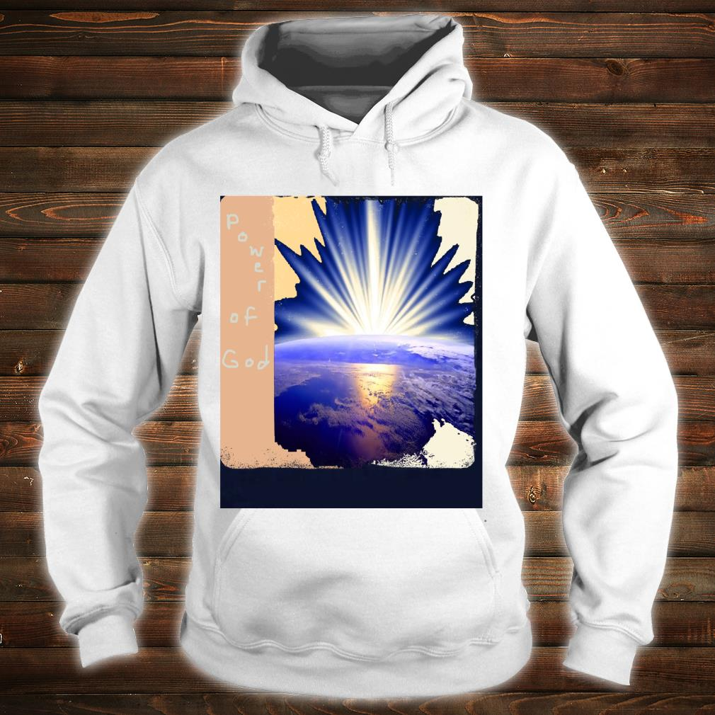 Power Of God Shirt hoodie