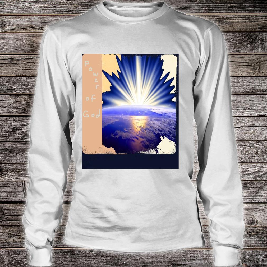 Power Of God Shirt long sleeved