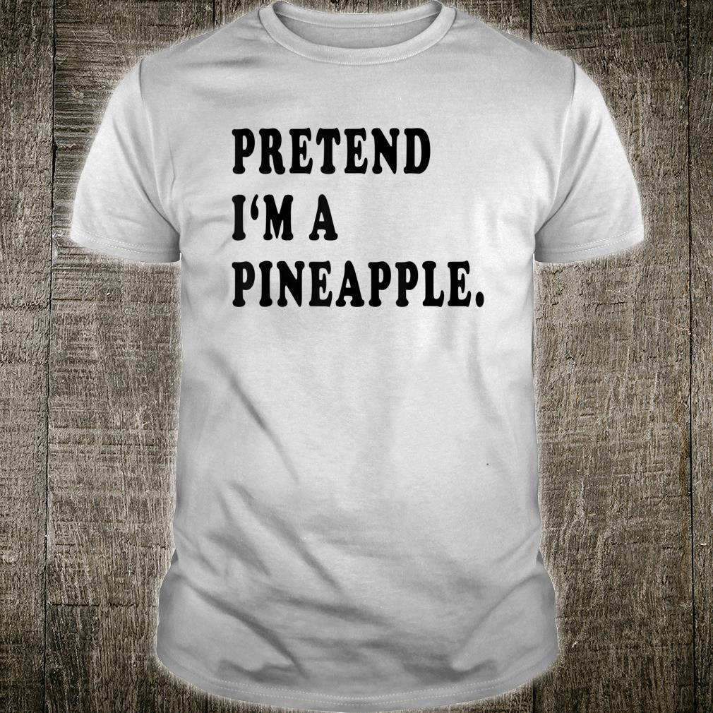 Pretend I'm A Pineapple Party Halloween Costume Shirt