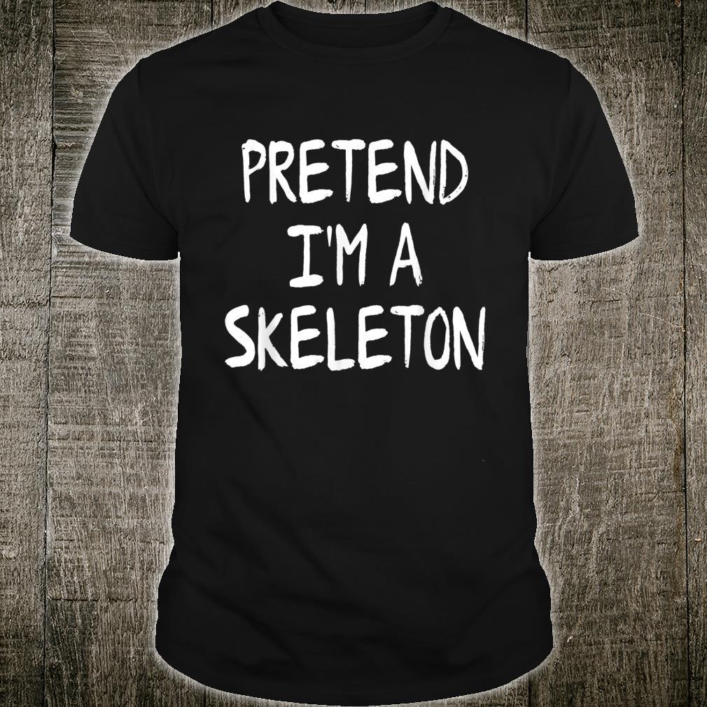 Pretend I'm a Skeleton Lazy Halloween Costume Party Shirt