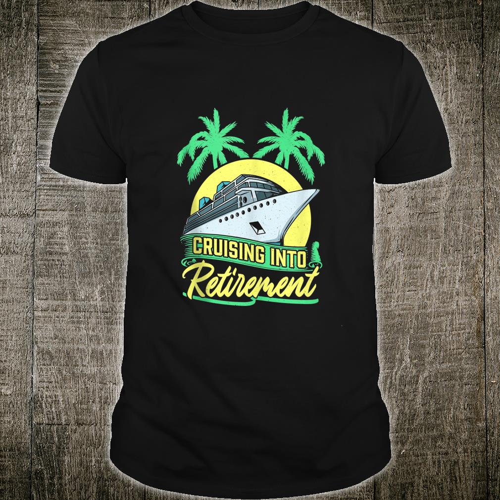 Retirement Cruise Shirt Ship Retiring Vacation Cruising Shirt