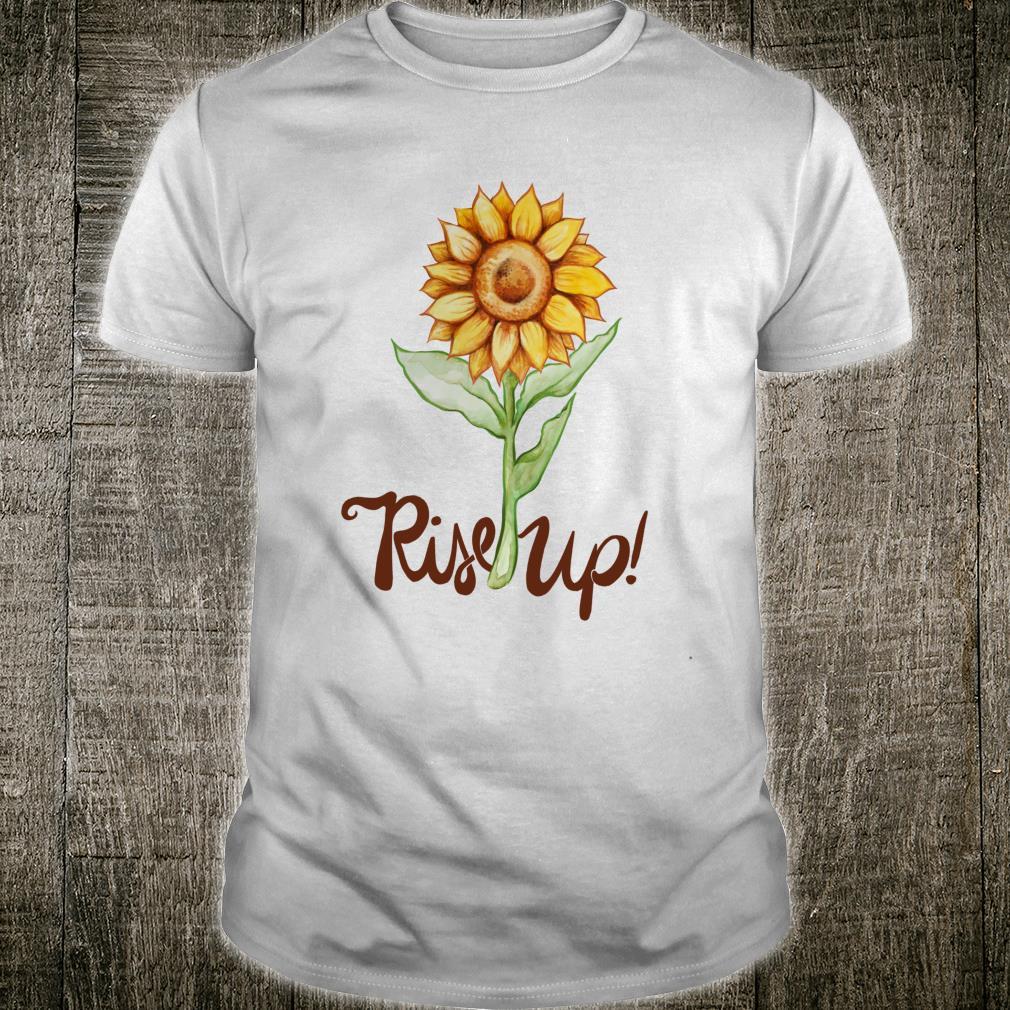 Rise Up Cute Sunflower Art Sunflowers Shirt