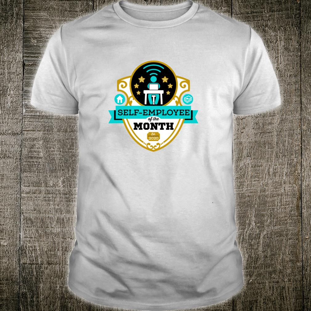 Self Employee of the Month Work from Home Online Wifi Remote Shirt