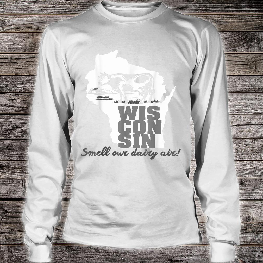 Smell Our Dairy Air Wisconsin Shirt long sleeved