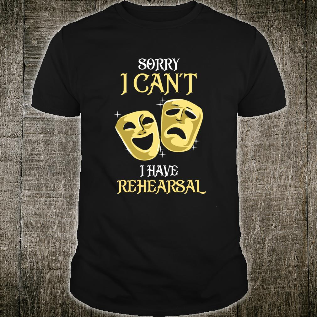 Sorry I Can't I Have Rehearsal Shirt