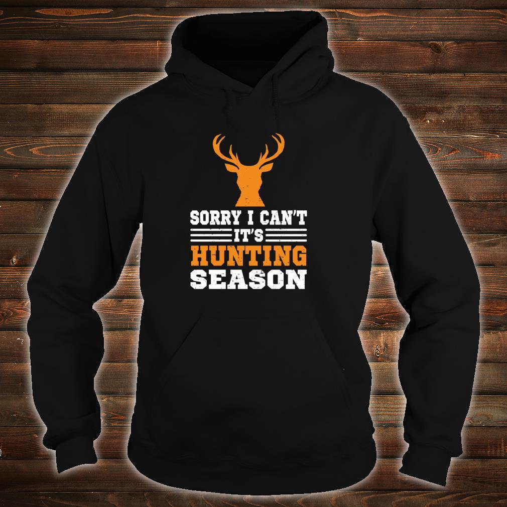 Sorry I Can't It's Hunting Season Deer Hunter Shirt hoodie