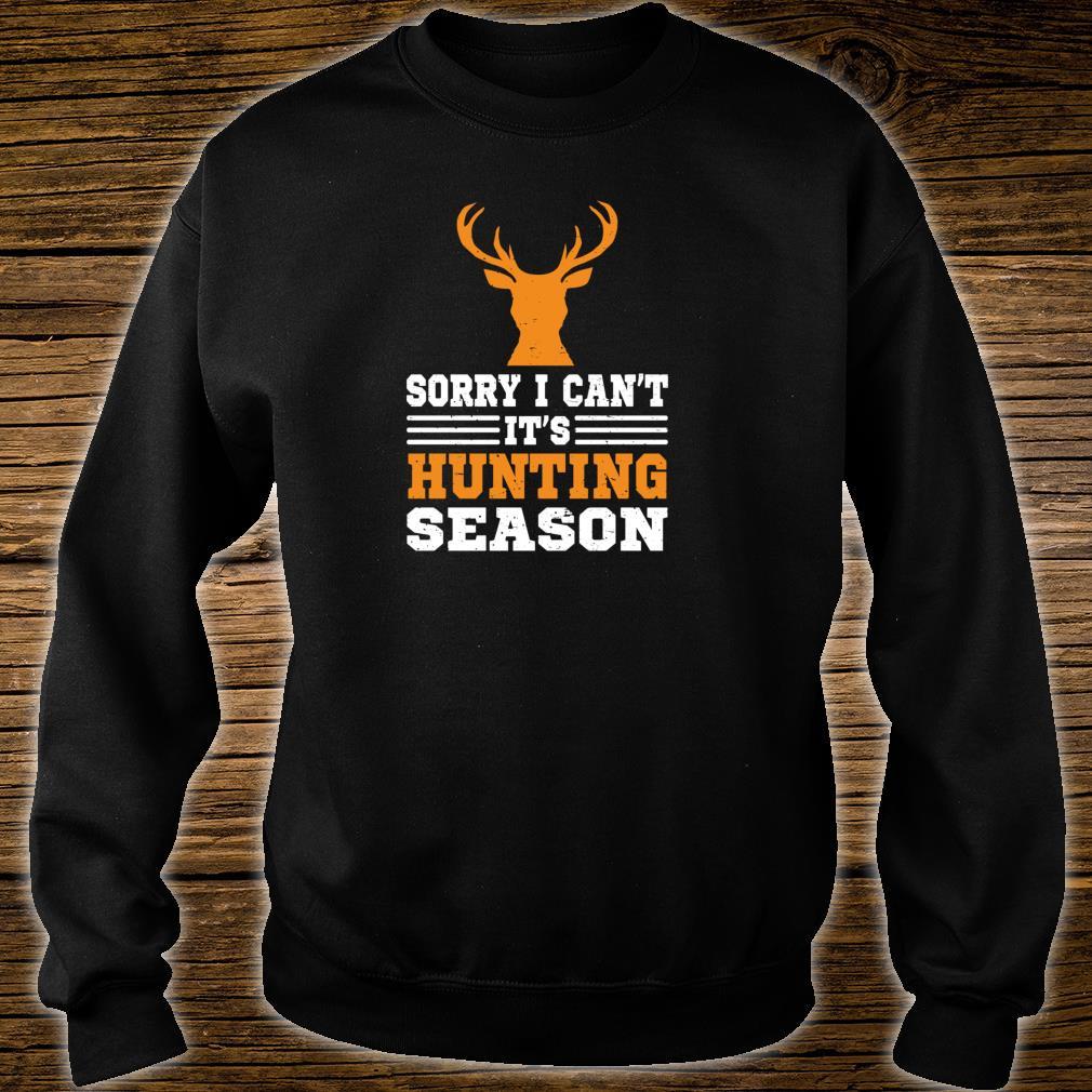 Sorry I Can't It's Hunting Season Deer Hunter Shirt sweater