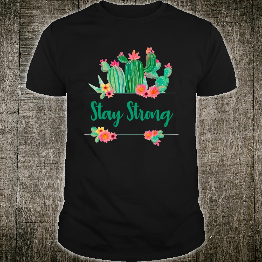 Stay Strong Quote 2020 Get Well's Cactus Fun Shirt