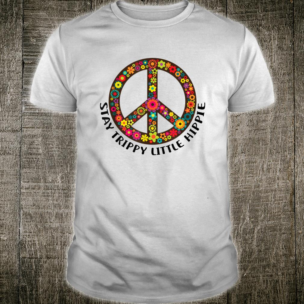 Stay Trippy Little Hippie Cute Flowers Peace Shirt
