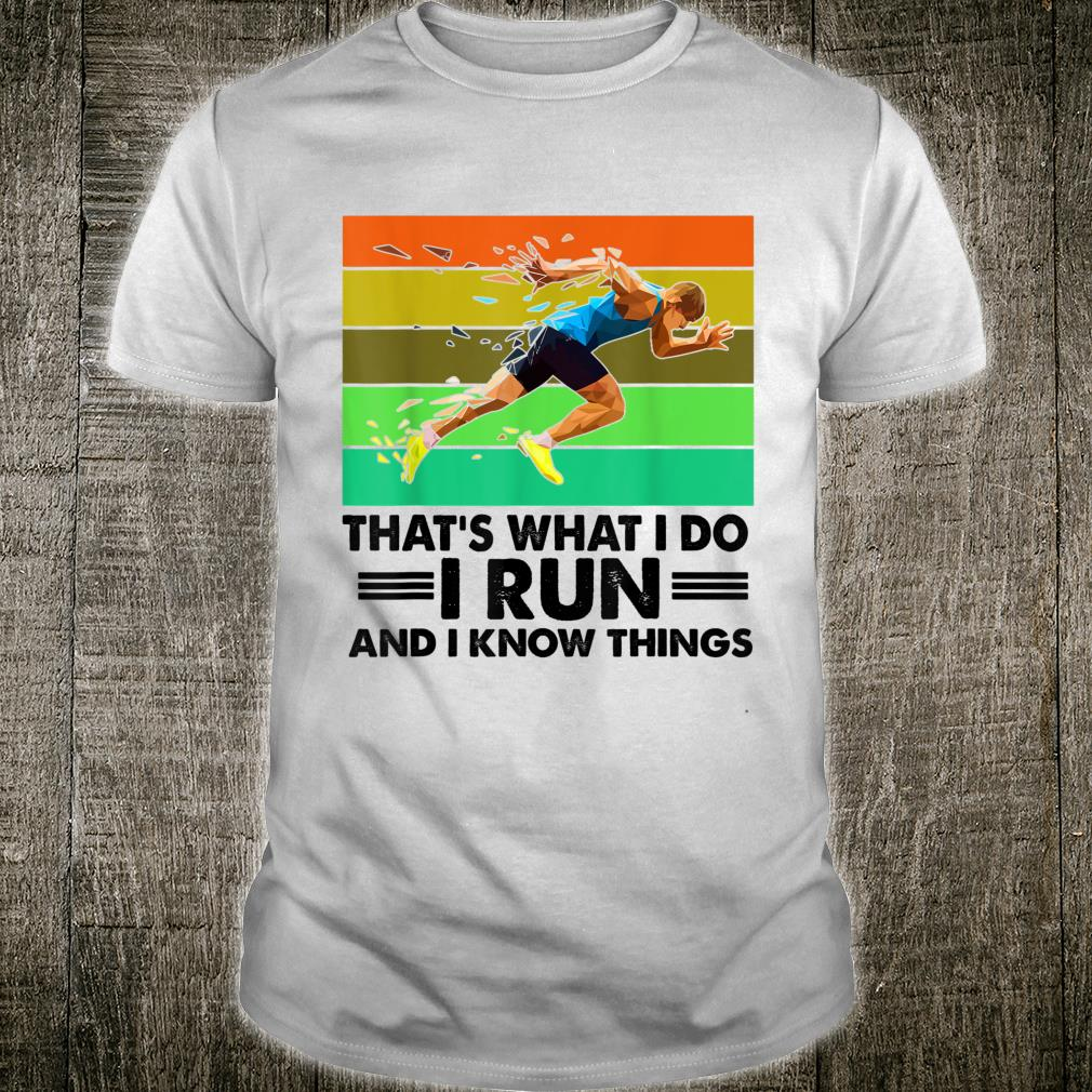 THAT'S WHAT I DO I RUN AND I KNOW THINGS Shirt