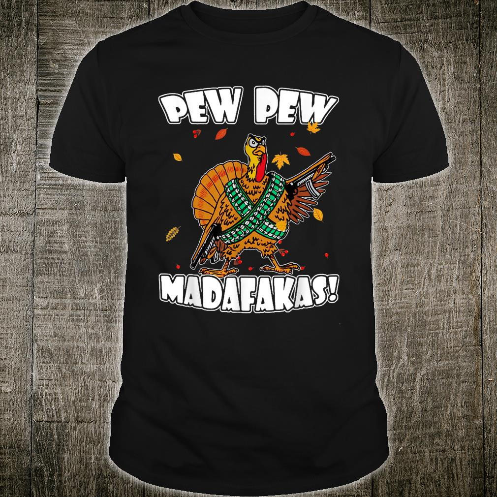 TURKEY PEW PEW MADAFAKAS THANKSGIVING TURKEY Shirt