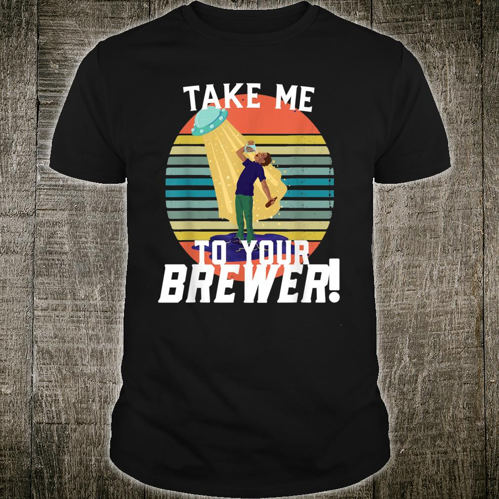Take Me To Your Brewer Beer Drinking Alien Believer Shirt