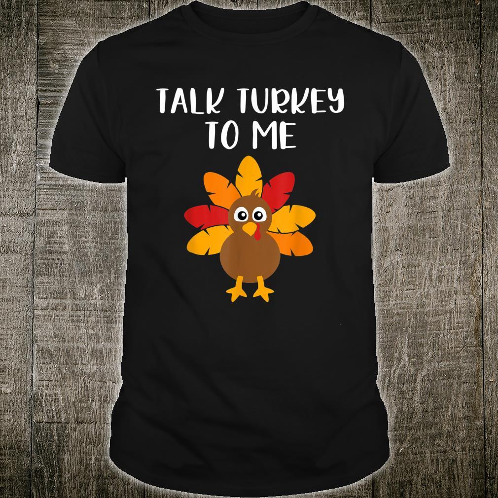 Talk Turkey To Me Thanksgiving Shirt