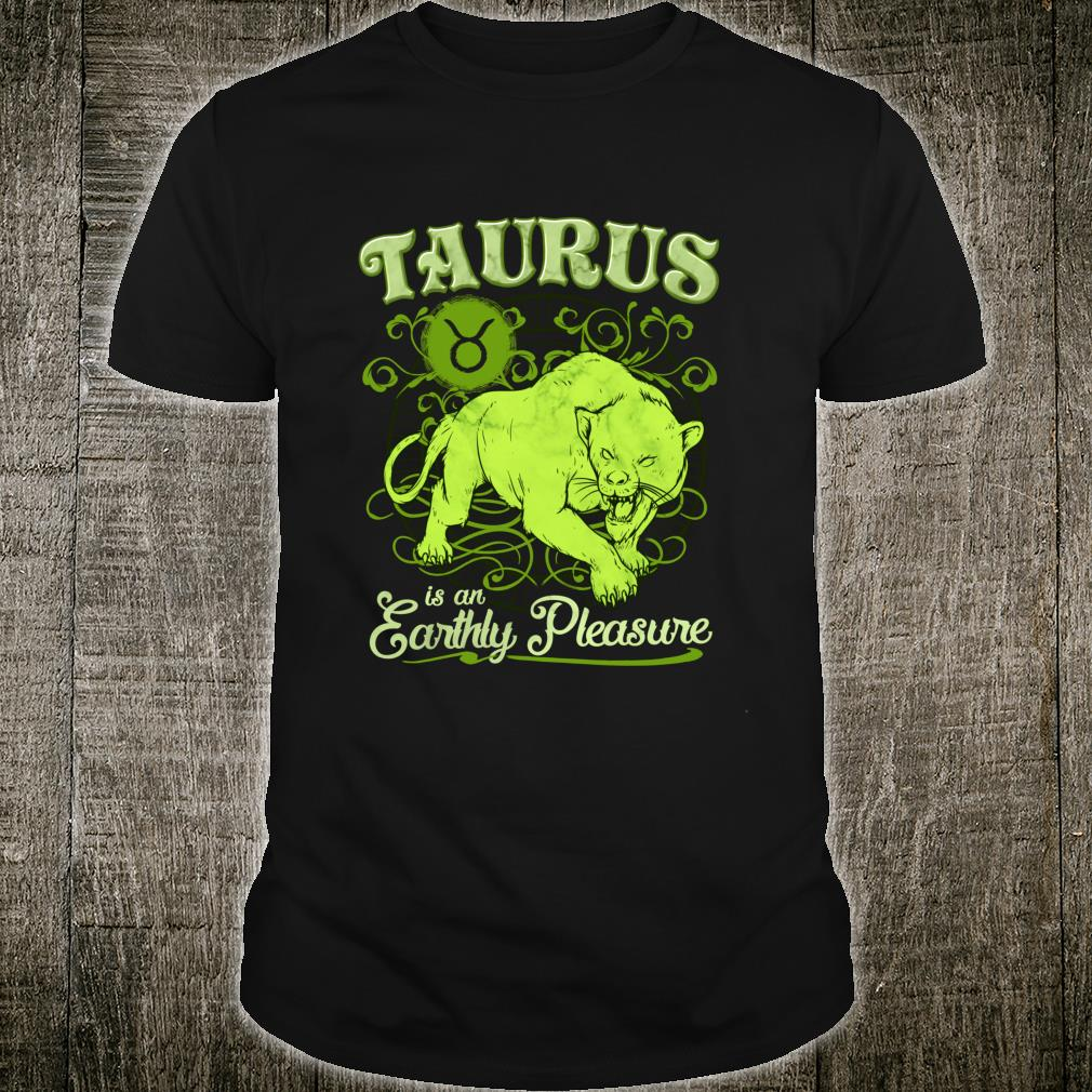 Taurus is an Earthly Pleasure Astrology Zodiac Sign Shirt