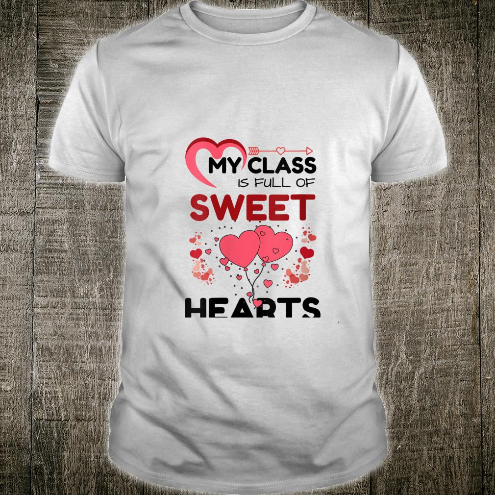 Teacher Valentines Day My Class Is Full Of Sweet Hearts Shirt