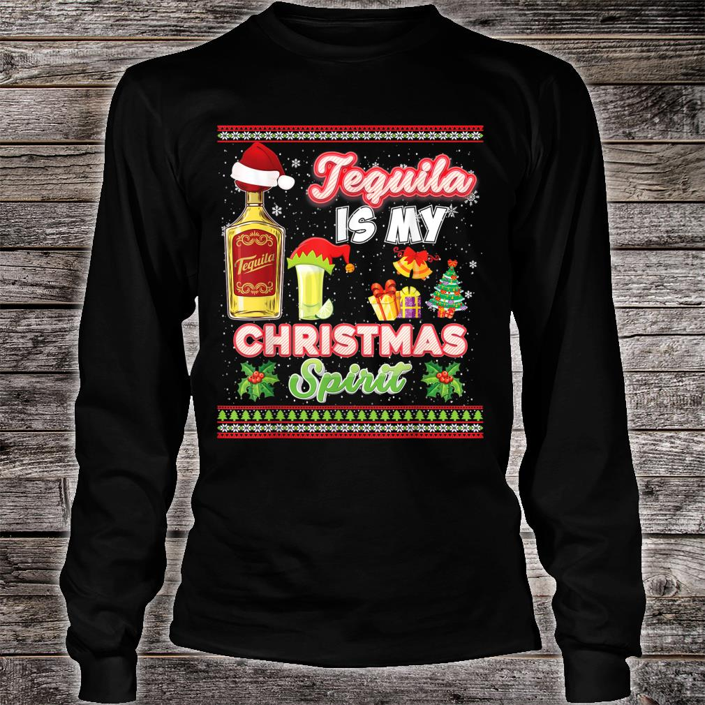 Tequila Is My Christmas Spirit Spirits Drinking Ugly Shirt long sleeved