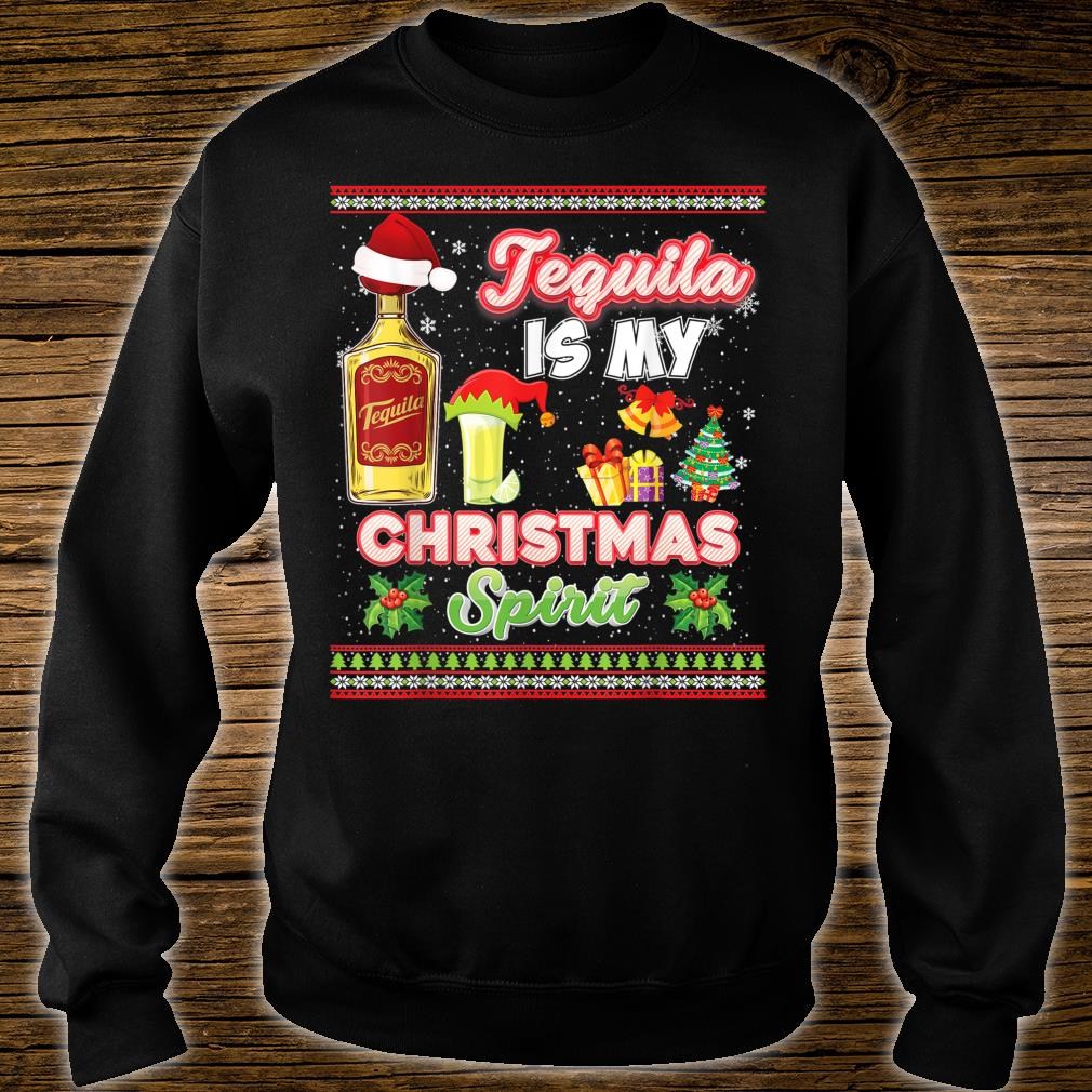 Tequila Is My Christmas Spirit Spirits Drinking Ugly Shirt sweater